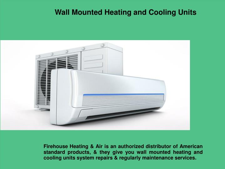 Wall Mounted Heating And Cooling Units : Ppt mini split air conditioning the benefits and