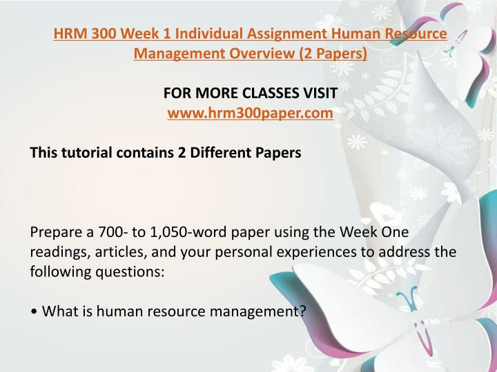 hrm 300 week one human resource management overview \nhrm 300 week 1 dq 1\nhrm 300 week 1 dq 2\nhrm 300 week 2 team assignment human resource  human resource management overview  or one.