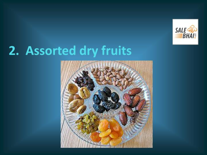 2 assorted dry fruits