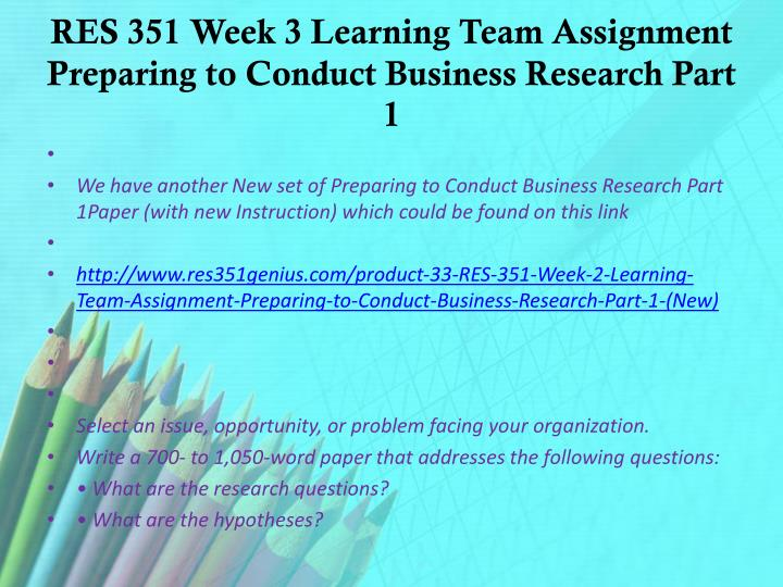 res 351 week 3 Res 351 week 3 stages of the research process purpose of assignment the importance of peer-reviewed studies is vital in business research students will have the opportunity to find examples of peer-reviewed sources to both apply to their research in this course, but also to help understand the importance of using scholarly sources in general.