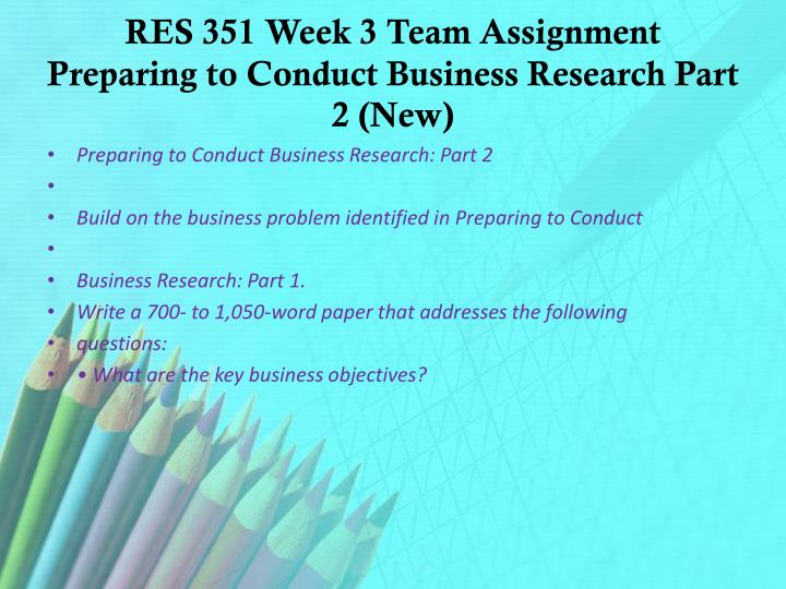 res 351 conduct business research part 3
