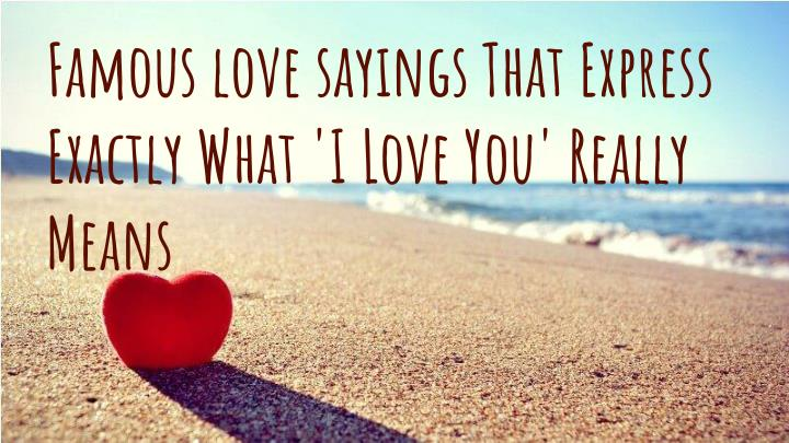 famous love sayings that express exactly what n.