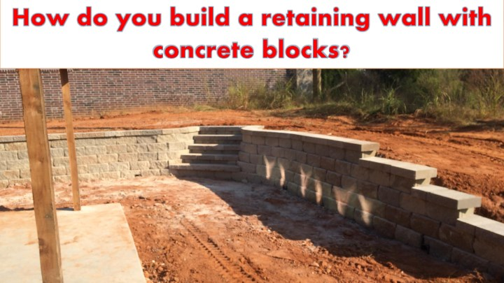 Ppt How Do You Build A Retaining Wall With Concrete Blocks