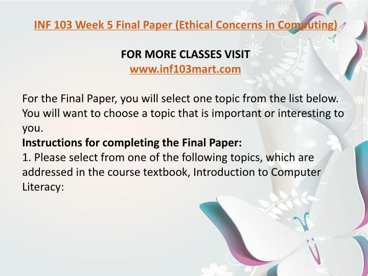 inf 103 computer litercy final assignment Inf 103 entire course computer literacy inf 103 week 1 dq 1 how do you currently use inf 103 week 4 assignment computer ethics inf 103 week 5 final paper.