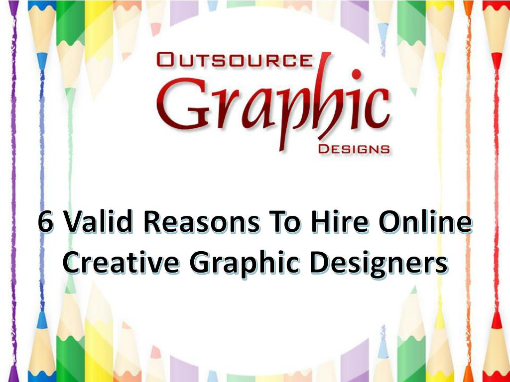ppt 6 valid reasons to hire online creative graphic designers