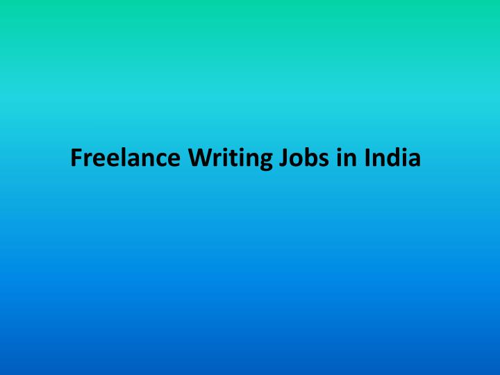 freelance writing jobs in india Find freelancers for online writing, editing, translation work at home freelance jobs for writers, resume writing  classifieds india.