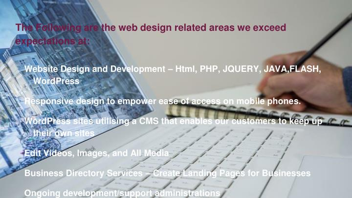 The Following are the web design related areas we exceed expectations at: