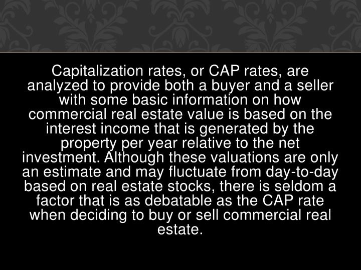 Capitalization rates or cap rates are analyzed