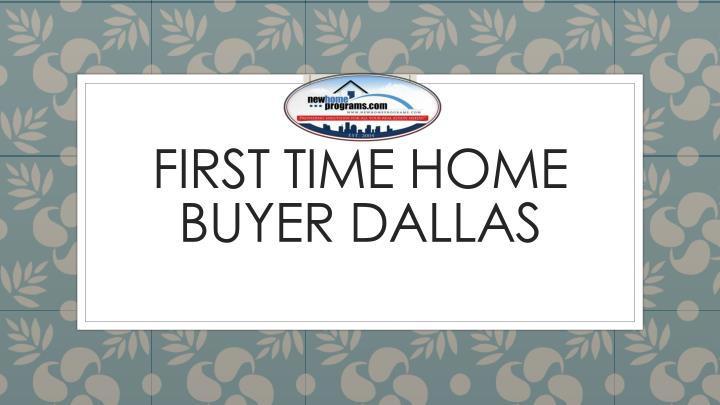 Ppt First Time Home Buyer Dallas Texas Powerpoint