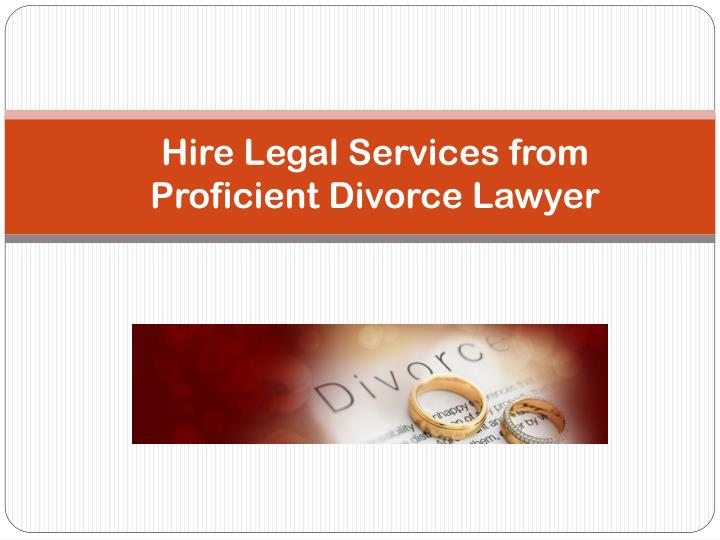 hire legal services from proficient divorce lawyer n.