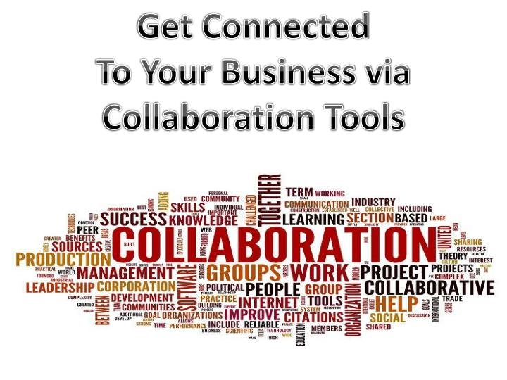 PPT - Get Connected to Your Business via Collaboration Tools