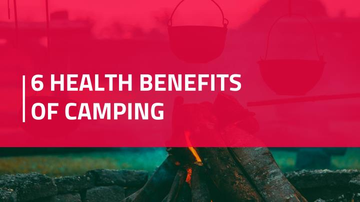 6 health benefits of camping n.