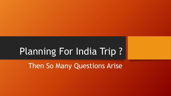 planning for india trip n.