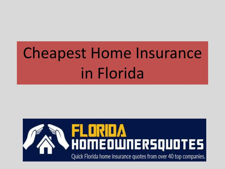 Home Insurance Florida >> Ppt Cheapest Home Insurance In Florida Powerpoint