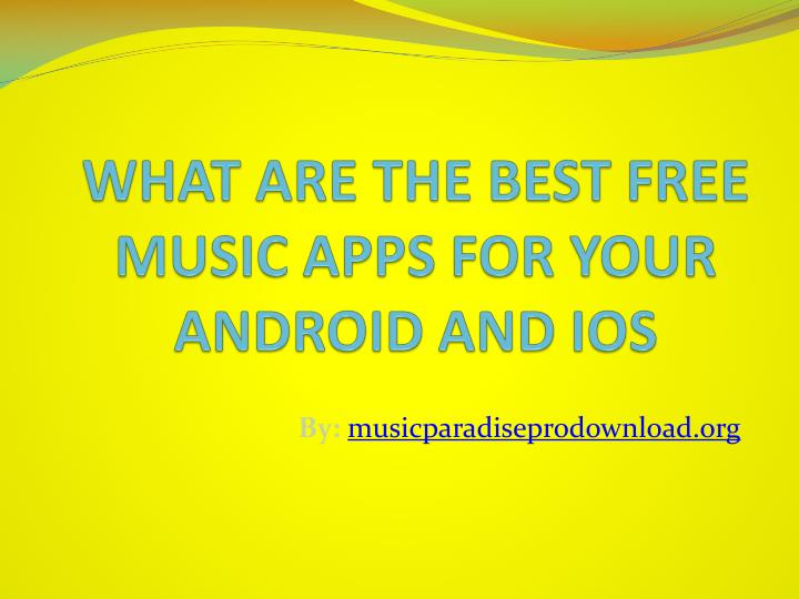 what s the best music app for iphone ppt what are the best free apps for your android 20578