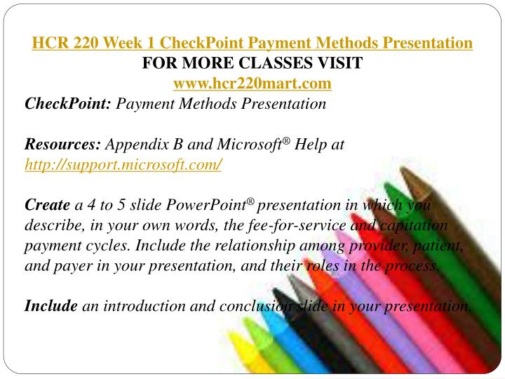 hcr 220 payment method presentation Hcr 220 week 1 assignment steps in the medical billing process hcr 220 week 1 checkpoint features of health plans hcr 220 week 1 checkpoint payment methods presentation.