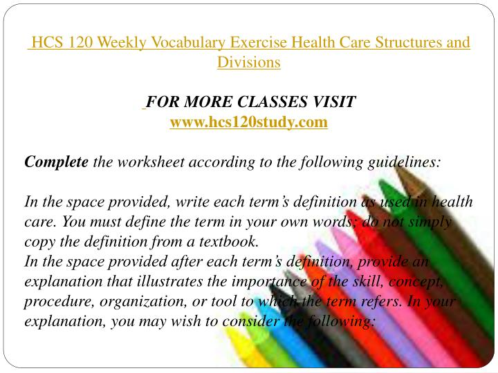 hcs 120 vocabulary week 1 Hcs 120 to exceed, you must read/uophelpdotcom - flashcards flashcard deck information class: hca 105 - survey of the healthprofessions.