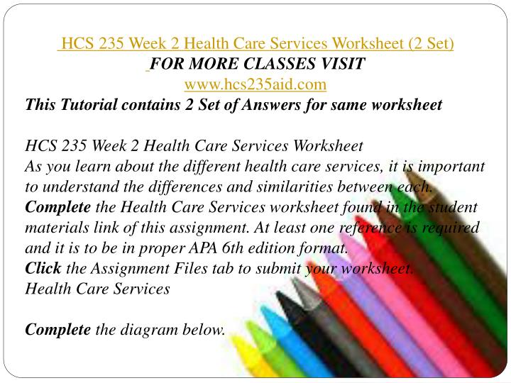hcs 235 week 2 completed Hcs 235 week 2 health care services worksheet (2 set) complete the health care services worksheet found in the student materials link of this assignment.