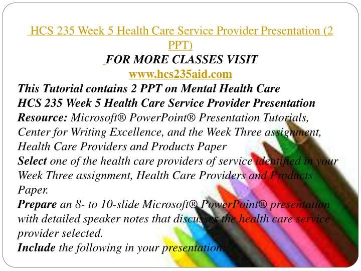 hcs 235 week 5 presentation paper Issuu is a digital publishing platform that makes it simple to publish magazines, catalogs, newspapers, books, and more online  hcs 235 week 5 health care service provider presentation (2 ppt.