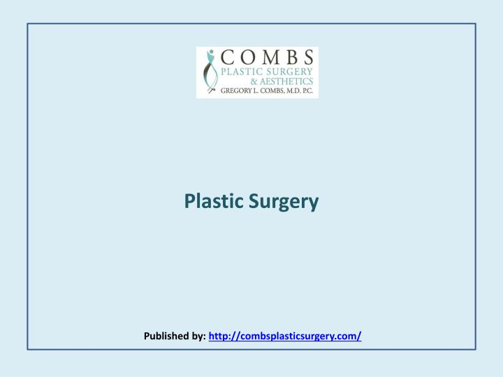 plastic surgery published by http combsplasticsurgery com n.