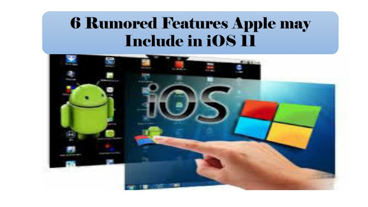 6 rumored features apple may include in ios 11 n.