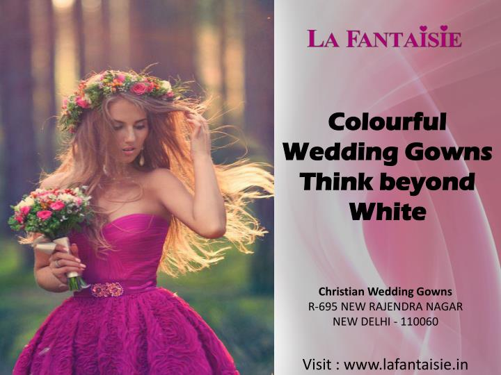 colourful wedding gowns think beyond white n.