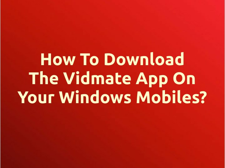 ppt how to download the vidmate app on your windows mobiles