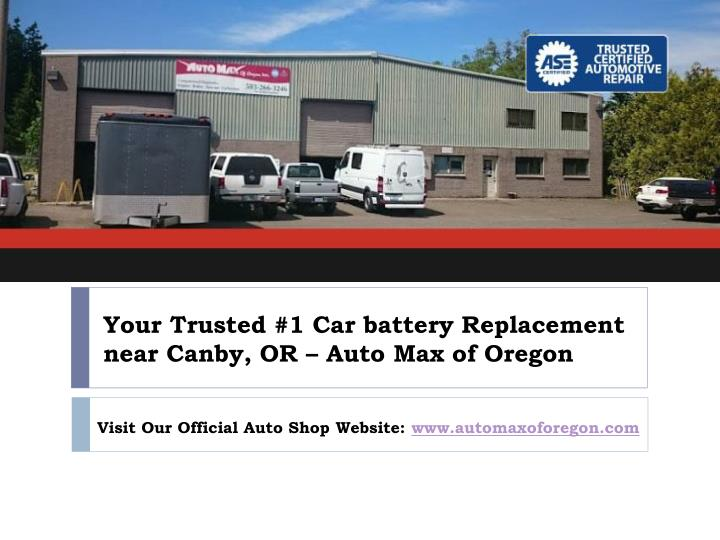 your trusted 1 car battery replacement near canby or auto max of oregon n.
