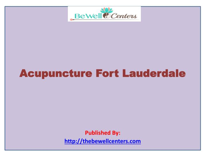 acupuncture fort lauderdale published by http thebewellcenters com n.