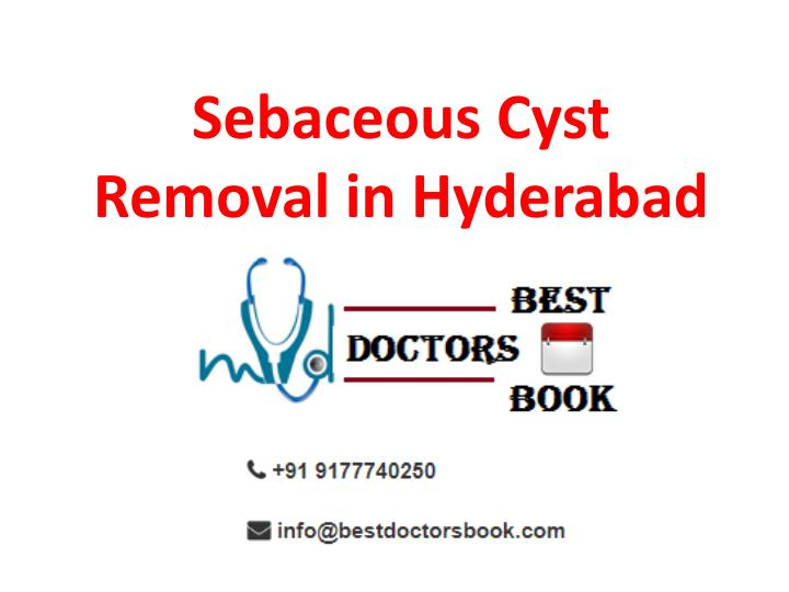 PPT - Sebaceous Cyst Treatment in Hyderabad | Sebaceous Cyst