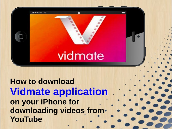PPT - How To Download Vidmate Application On Your iPhone For