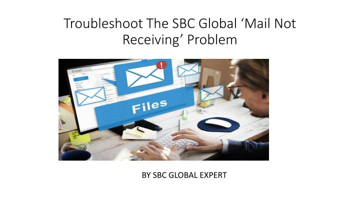 troubleshoot the sbc global mail not receiving problem n.