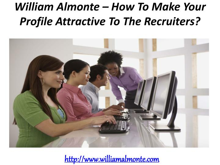 william almonte how to make your profile attractive to the recruiters n.