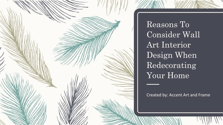 Ppt Reasons To Consider Wall Art Interior Design When Redecorating Your Home Powerpoint Presentation Id 7631060