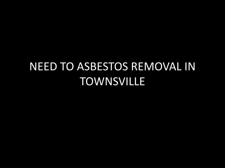 need to asbestos removal in townsville n.