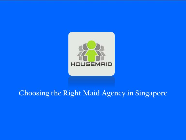 choosing the right maid agency in singapore n.