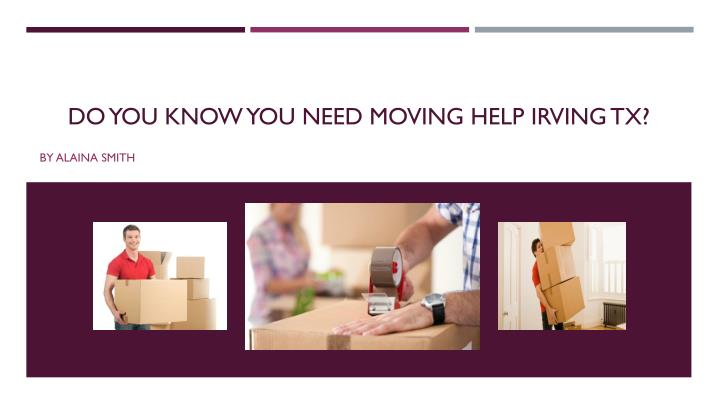 do you know you need moving help irving tx n.
