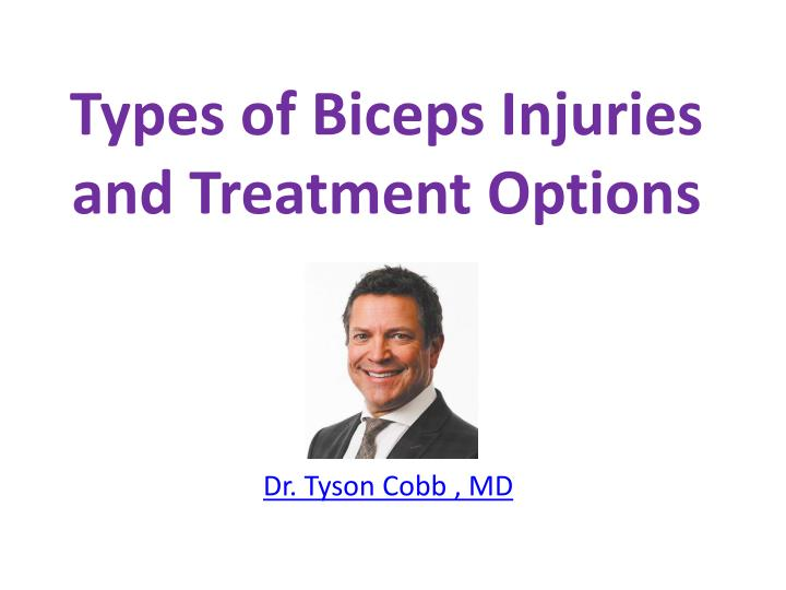 types of biceps injuries and treatment options dr tyson cobb md n.