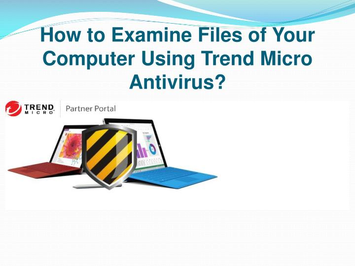 how to examine files of your computer using trend n.