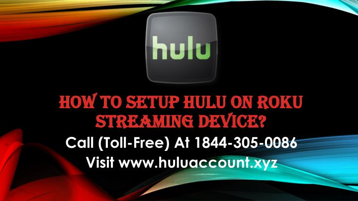 PPT - Hulu com Sign In Call (Toll Free) 1844-305-0086