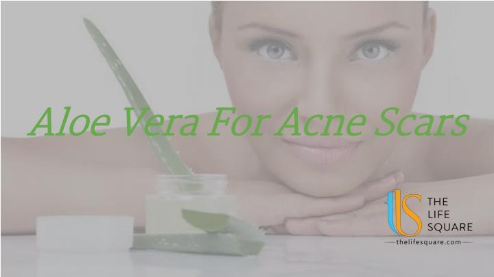 aloe vera for acne scars n.