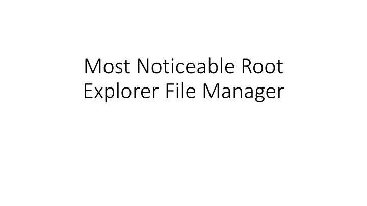 most noticeable root explorer file manager n.