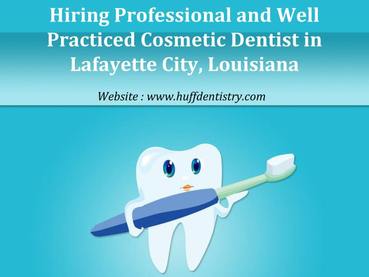 hiring professional and well practiced cosmetic dentist in lafayette city louisiana n.
