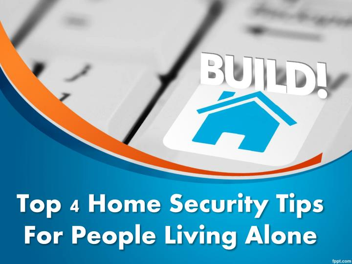 top 4 home security tips for people living alone n.