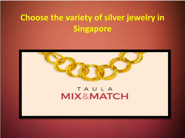 choose the variety of silver jewelry in singapore n.
