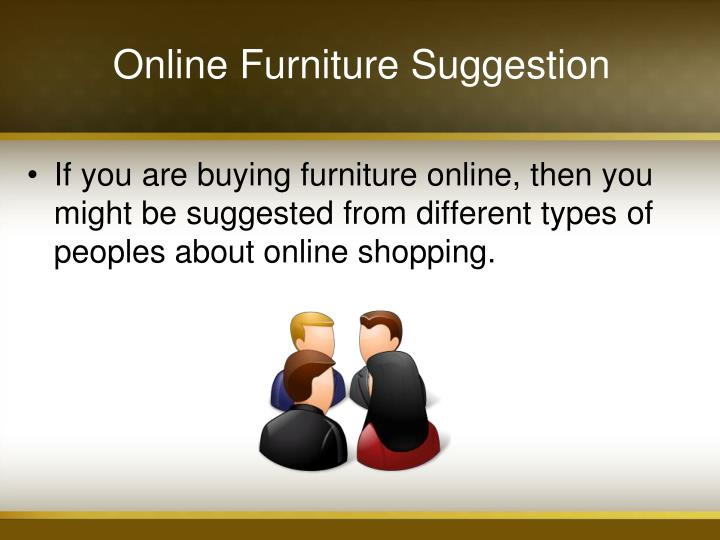 Ppt tips for buying online furniture powerpoint for Purchase furniture online