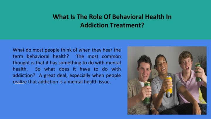 what is the role of behavioral health in addiction treatment n.