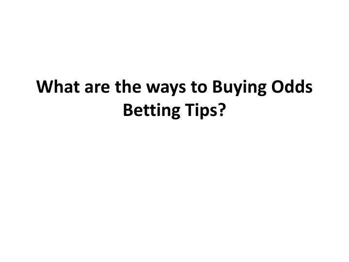 what are the ways to buying odds betting tips n.
