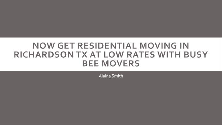 now get residential moving in richardson tx at low rates with busy bee movers n.