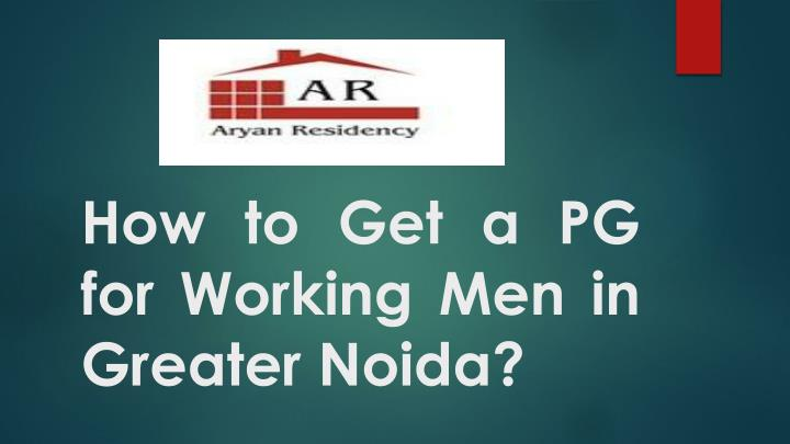 how to get a pg for working men in greater noida n.